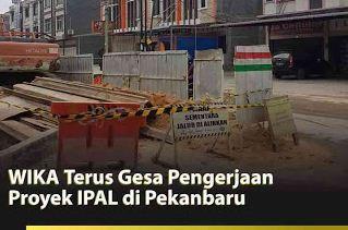 PT. WIKA terus menggesa pengerjaan IPAL di Kota Pekanbaru Area
