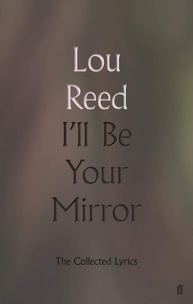 Lou Reed - I'll Be Your Mirror: Collected Lyrics será relançado em Novembro
