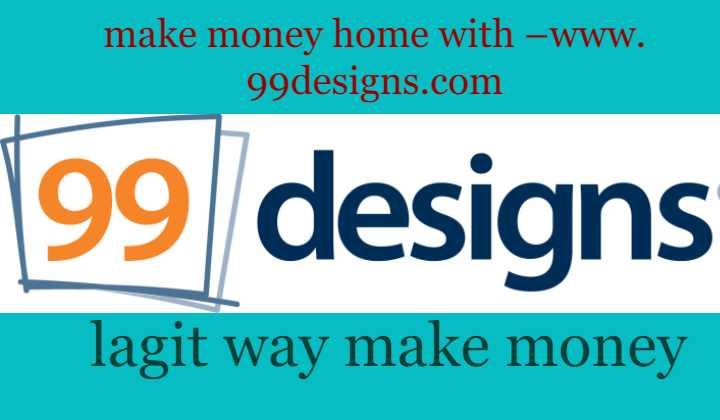 make money home with –www. 99designs.com