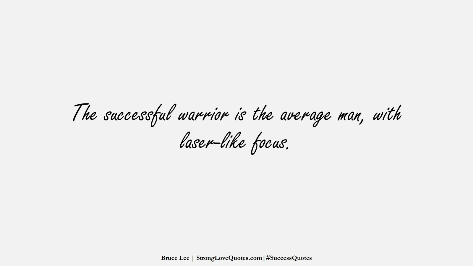 The successful warrior is the average man, with laser-like focus. (Bruce Lee);  #SuccessQuotes