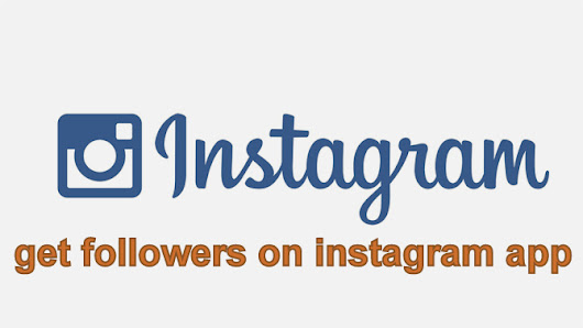Top Get Followers on Instagram App Keys ~ HOW TO GET FOLLOWERS ON INSTAGRAM FAST