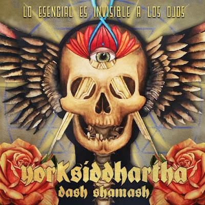 Yorksiddhartha & Dash Shamash - Lo Esencial Es Invisible a Los Ojos