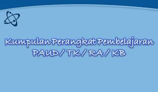 Kumpulan Lengkap Perangkat Pembelajaran RA TK PAUD Kurikulum 2013