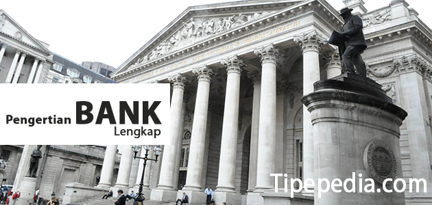 Pengertian Bank Lengkap dengan Fungsi, Jenis, Kegiatan, dan Sumber Dananya