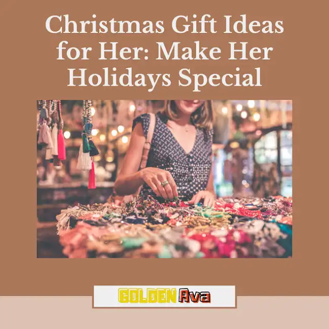 Christmas Gift Ideas for Her: Make Her Holidays Special