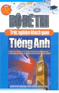 Bộ Đề Thi Trắc Nghiệm Khách Quan Tiếng Anh - Hoàng Thị Lệ