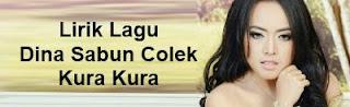 Lirik Lagu Dina Sabun Colek - Kura Kura