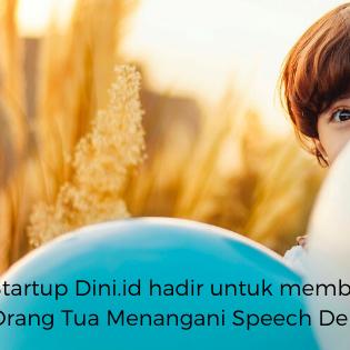 Startup Dini.id hadir untuk membantu Orang Tua Menangani Speech Delay Anak
