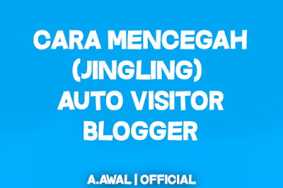 BELAJAR BLOGGING | Cara Mencegah Jingling Auto Visitor Pada Blogger dengan mudah