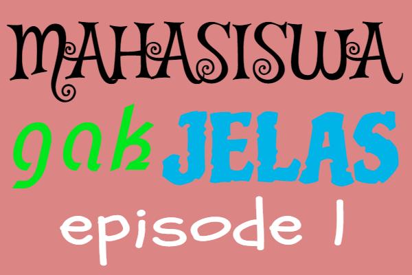 Mahasiswa Gak Jelas Episode 1