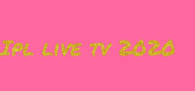 Ipl live tv 2020