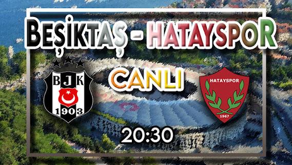 Beşiktaş - Hatayspor maçını canlı izle