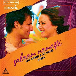 SALAM NAMSTE (REMIX) - VDJ SHAAN & DJ SAHIL