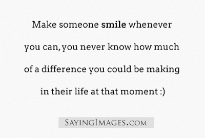 quotes that will make brighten:  Make someone smile whenever you can, you never know how much of a difference you could be making in their life at that moment: