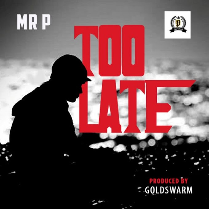 [Download Music + Video] Too Late - Mr P