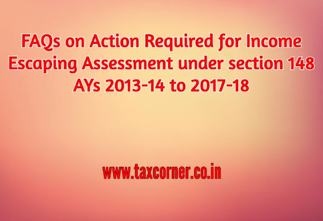 FAQs on Action Required for Income Escaping Assessment under section 148 AYs 2013-14 to 2017-18