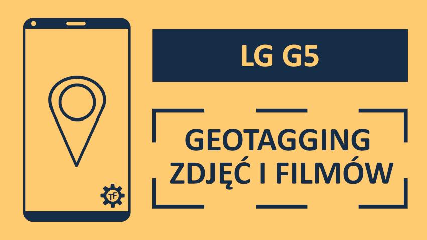 Jak włączyć geotagging w lg?