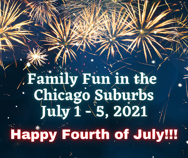 Chicago Suburbs Fourth of July Fun and More July 1-5, 2021
