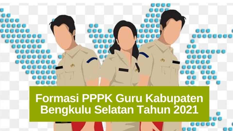 Formasi PPPK Guru Kabupaten Bengkulu Selatan Terbaru Tahun 2021