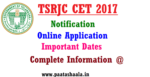 TSRJC CET 2017/ TS ResidentialJunior College Entrance Exam Test Notification 2017 Apply Online @ tsrjdc.cgg.gov.in | TSREIS Official Websites http://tsrjdc.cgg.gov.in , http://tresidential.cgg.gov.in Telangana State Residential Junior College Admission Notification | TSRJC CET 2017 for the Academic Year 2017-18 Released| Telangana Residential Educational Institutions Society TSREIS has issued Admission Test Notification to held on10-05-2017 to get admission into Intermediate First Year at Telangana Gurukula Junior Colleges Survial Nalgonda Hasanparthi warangal ,LB Nagar Hyderabad, Nagaram Nizamabad| Important Dates toremember ,Online Application Form Exam Dates Download Hall Tickets ,Date of Examination Announcement of Results ,Commencement of Classes tsrjc-cet-2017-ts-residential-junior-college-entrance-exam-test-notification-apply-online-tsrjdc-cgg-gov-in-application-form-halltickets-results-apply-online/2017/03/tsrjc-cet-2017-ts-residential-junior-college-entrance-exam-test-notification-apply-online-tsrjdc-cgg-gov-in-application-form-halltickets-results-apply-online.html
