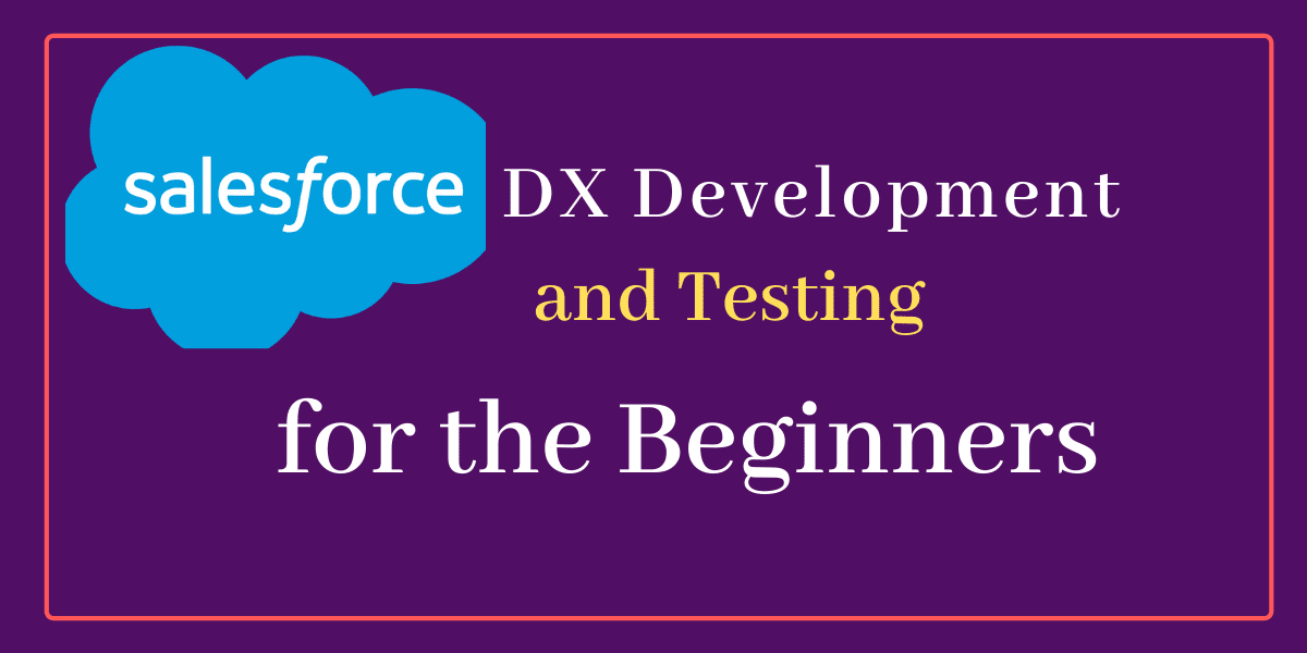 Salesforce DX Development and Testing
