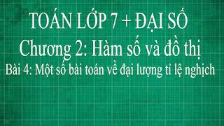 Toán lớp 7 Bài 4 Một số bài toán về đại lượng tỉ lệ nghịch | đại số thầy lợi