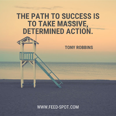 The path to success is to take massive, determined action. __ Tony Robbins