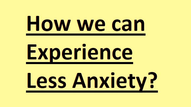 How we experience less anxiety? How we can can stop experience such enormous amounts of anxiety? How we can experience anxiety like normal people?
