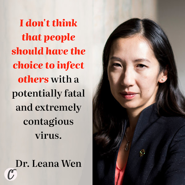 I don't think that people should have the choice to infect others with a potentially fatal and extremely contagious virus. — Dr. Leana Wen, an emergency medical doctor and former health commissioner of Baltimore