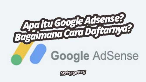 Apa Itu Google Adsense? Bagaimana Daftar Adsense?