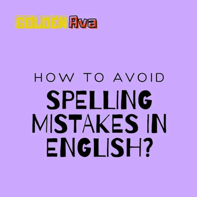 How to Avoid Spelling Mistakes in English?