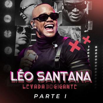 Baixar EP Levada Do Gigante (Ao Vivo Em São Paulo) Parte 1 - Léo Santana 2019 Grátis