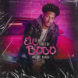 Download Música Eu Só Me Faço De Bobo - MC Dú Black Mp3