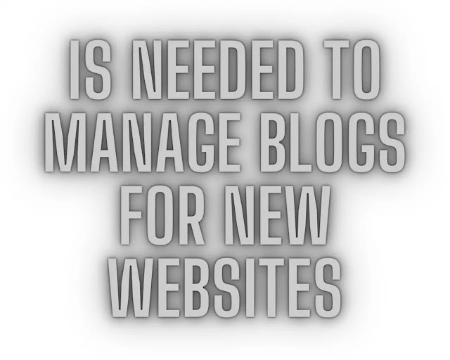 Is Needed To Manage Blogs For New Websites