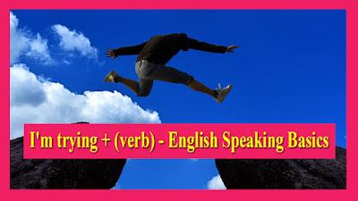 I'm trying + (verb) - English Speaking Basics