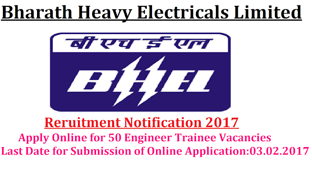 Bharath Heavy Electricals Limited BHEL Recruitment – 50 Engineer Trainee Vacancies – Last Date 03 February 2017| Apply Online for 50 Engineer Trainee Vacancies at http://www.careers.bhel.in from 09.01.2017 to 03.02.2017|BHEL invites application for the post of 50 Engineer Trainee in the disciplines of Mechanical and Electrical Engineering. Apply Online before 03 February 2017./2016/11/bharath-heavy-electricals-limited-bhel-recruitment-2017-50-engineer-trainee-vacancies-apply-online.html