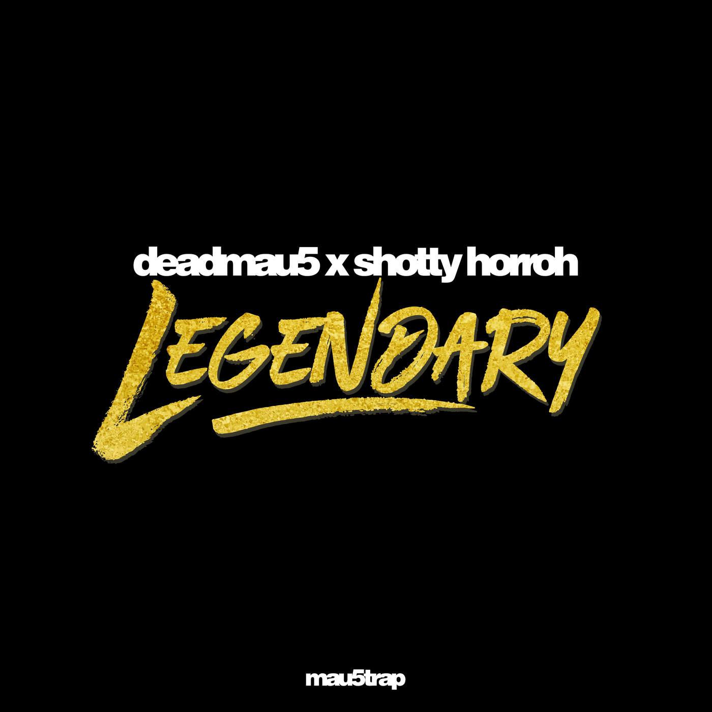 deadmau5 & Shotty Horroh - Legendary - Single