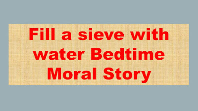 Fill a sieve with water Bedtime Moral Story