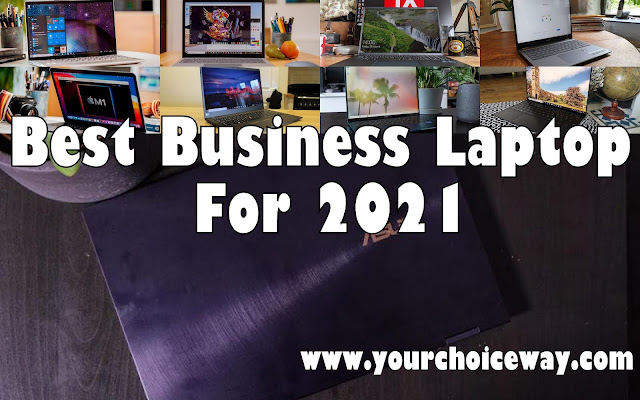 Best Business Laptop For 2021 - Your Choice Way