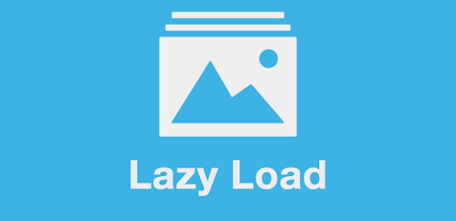 Tutorial Memasang Lazy Load Gambar Di Blogger Untuk Meningkatkan Kecepatan Blog