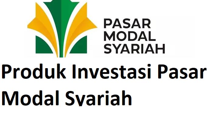 Produk Investasi Pasar Modal Syariah