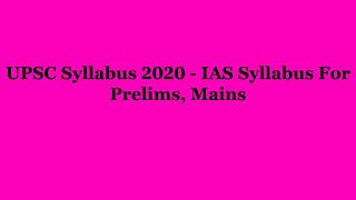 UPSC Syllabus 2020 - IAS Syllabus For Prelims, Mains