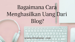 Cara Terbaik Menghasilkan Uang Lewat Blog Bagi Pemula