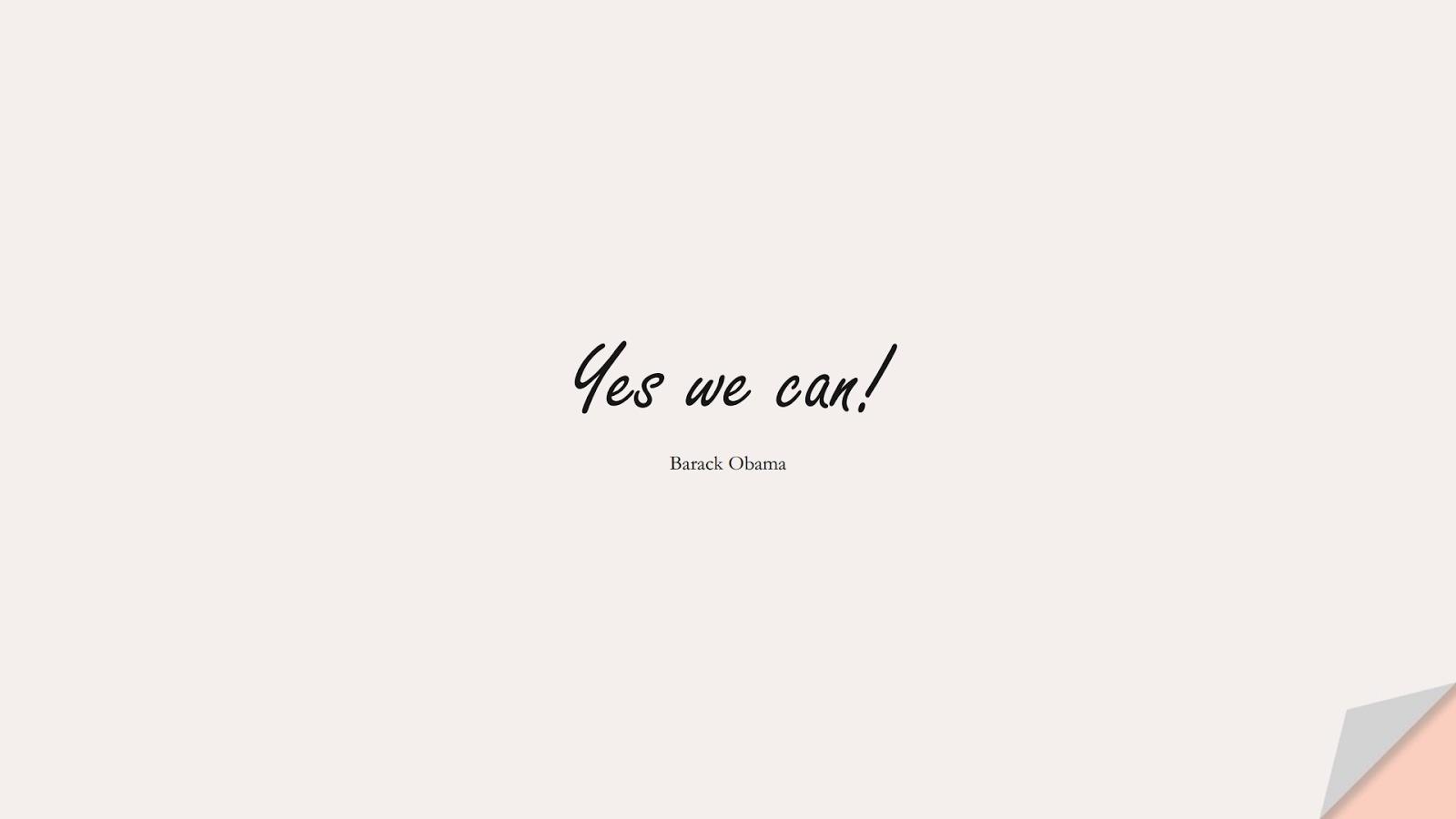Yes we can! (Barack Obama);  #HopeQuotes