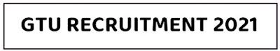 Gujarat Technological University (GTU) Recruitment 2021 @ www.gtu.ac.in
