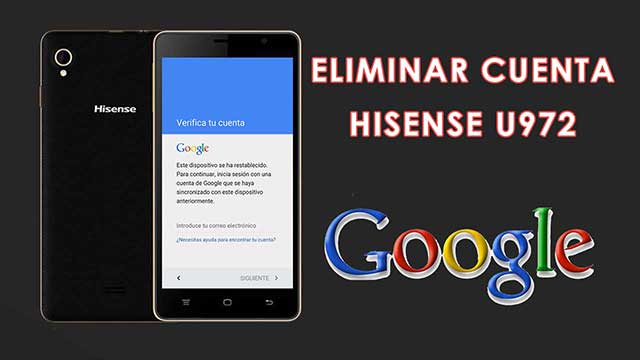 eliminar cuenta Google Hisense U972, U963 y U989