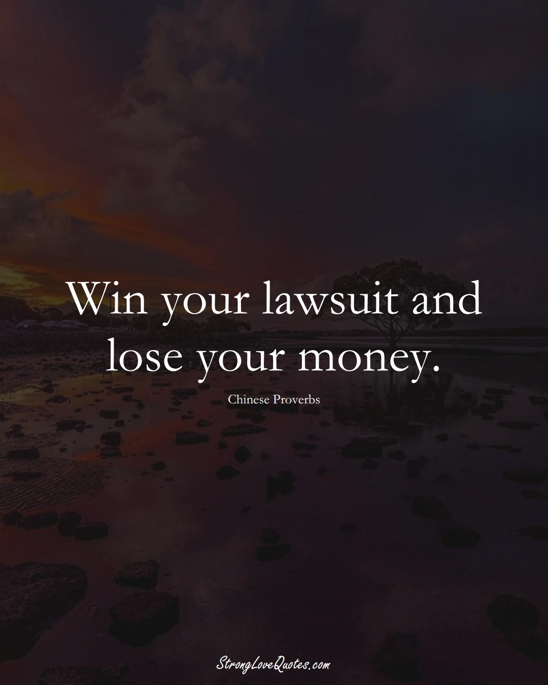 Win your lawsuit and lose your money. (Chinese Sayings);  #AsianSayings