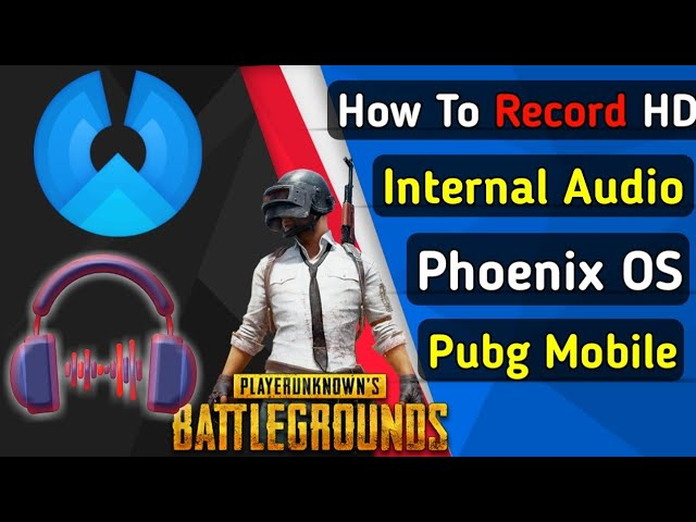 How To Record Internal Audio On Phoenix OS PUBG Mobile/Any Android