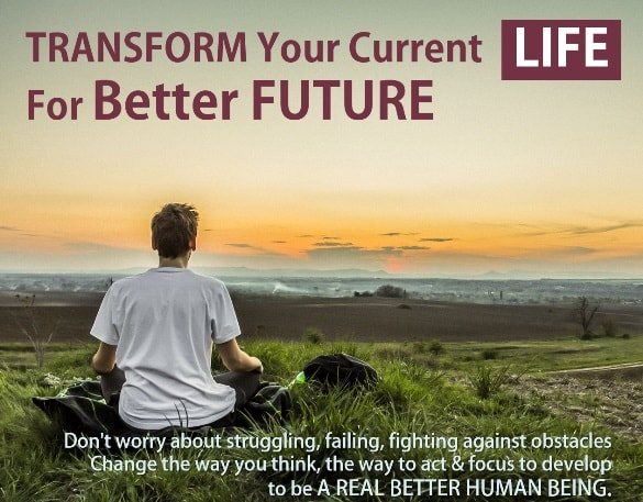 TRANSFORM Your Current Life For Better FUTURE