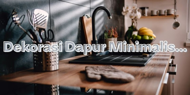 Rahasia Mempercantik Tampilan Dapur Minimalis